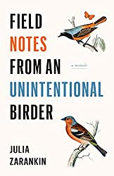 Field Notes from an Unintentional Birder,by Julie Zarankin, Douglas & McIntyre,