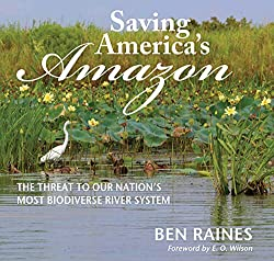 Saving America's Amazon: The Threat to America's Most Biodiverse River System,by Ben Raines, NewSouth Books,