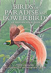 Birds of Paradise and Bowerbirds: An Identification Guide, by Phil Gregory, illustrations by Richard Allen, Princeton University Press